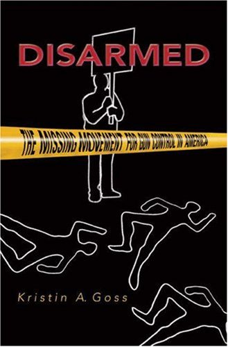Disarmed The Missing Movement for Gun Control in America  2009 edition cover