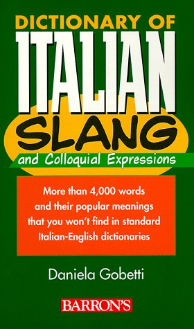 Dictionary of Italian Slang and Colloquial Expressions   1999 9780764104329 Front Cover
