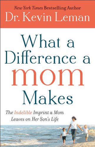 What a Difference a Mom Makes The Indelible Imprint a Mom Leaves on Her Son's Life N/A 9780800734329 Front Cover