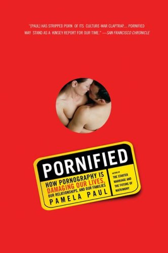 Pornified How Pornography Is Damaging Our Lives, Our Relationships, and Our Families  2006 edition cover