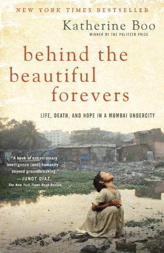 Behind the Beautiful Forevers Life, Death, and Hope in a Mumbai Undercity N/A 9780812979329 Front Cover