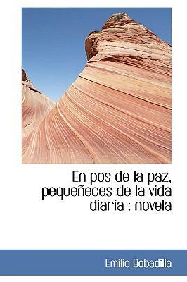 En Pos de la Paz, Pequeñeces de la Vida Diari : Novela N/A 9781115273329 Front Cover