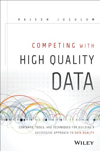 Competing with High Quality Data Concepts, Tools, and Techniques for Building a Successful Approach to Data Quality  2014 9781118342329 Front Cover