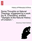 Some Thoughts on Natural Theology, Suggested by a Work [by R Chambers], Entitled Vestiges of the Natural History of Creation  N/A 9781241507329 Front Cover