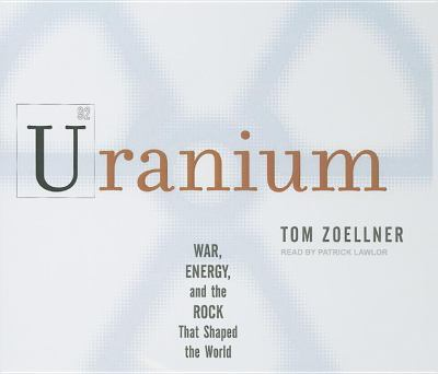Uranium: War, Energy, and the Rock That Shaped the World, Library Edition  2009 9781400140329 Front Cover