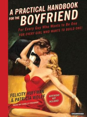 A Practical Handbook for the Boyfriend: For Every Guy Who Wants to Be One / For Every Girl Who Wants to Build One  2007 9781400153329 Front Cover