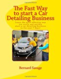 Fast Way to Start a Car Detailing Business Learn the Most Effective Way Too Easily and Quickly Start a Car Detailing Business in the Next 7 Days! N/A 9781493674329 Front Cover