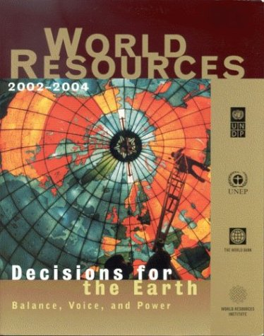 World Resources, 2002-2004 Decisions for the Earth - Balance, Voice, and Power  2003 9781569735329 Front Cover