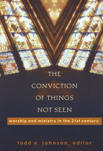 Conviction of Things Not Seen Worship and Ministry in the 21st Century  2002 edition cover