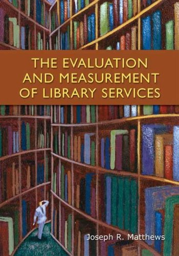 Evaluation and Measurement of Library Services   2007 9781591585329 Front Cover