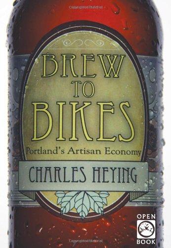 Brew to Bikes Portland's Artisan Economy  2010 9781932010329 Front Cover
