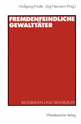 Fremdenfeindliche Gewalttäter: Biografien Und Tatverläufe  2002 edition cover
