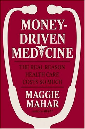 Money-Driven Medicine The Real Reason Health Care Costs So Much  2006 edition cover