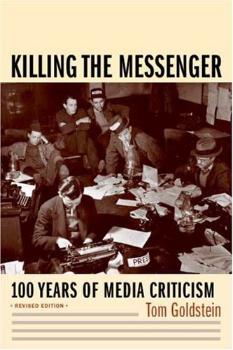 Killing the Messenger 100 Years of Media Criticism 2nd 2007 (Revised) 9780231118330 Front Cover