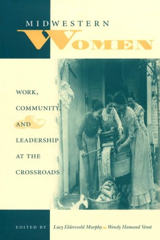 Midwestern Women Work, Community, and Leadership at the Crossroads  1997 9780253211330 Front Cover