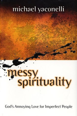 Messy Spirituality : God's Annoying Love for Imperfect People  2002 edition cover