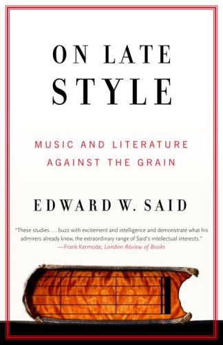 On Late Style Music and Literature Against the Grain N/A edition cover