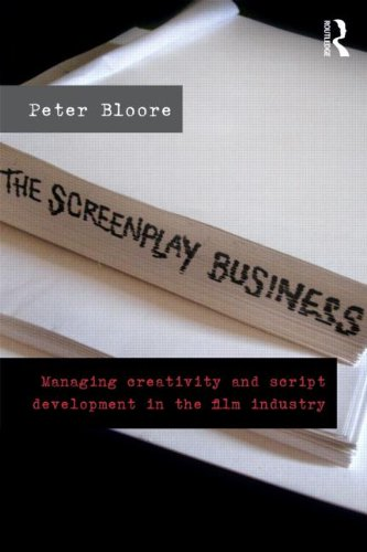 Screenplay Business Managing Creativity and Script Development in the Film Industry  2012 edition cover