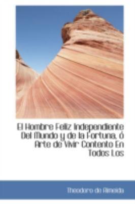 El Hombre Feliz Independiente Del Mundo y de la Fortuna, o Arte de Vivir Contento En Todos Los:   2008 edition cover