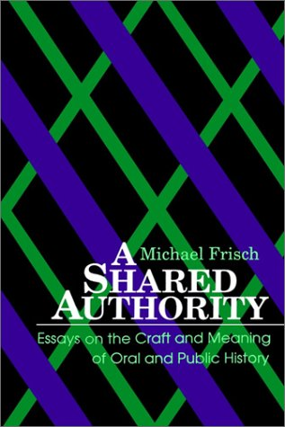 Shared Authority Essays on the Craft and Meaning of Oral and Public History N/A 9780791401330 Front Cover