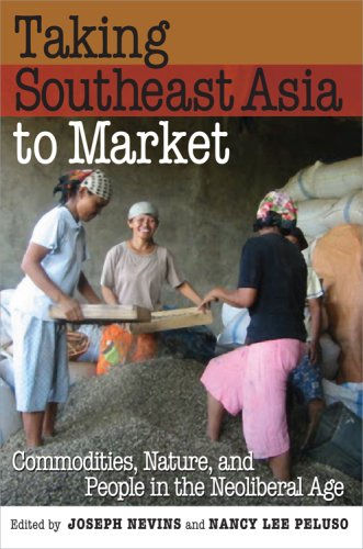 Taking Southeast Asia to Market Commodities, Nature, and People in the Neoliberal Age  2008 edition cover