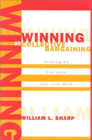 Winning at Collective Bargaining Strategies Everyone Can Live With  2003 edition cover