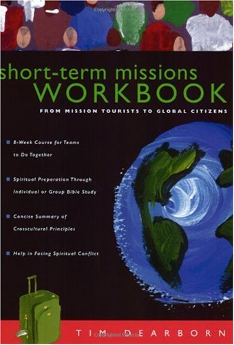 Short-Term Missions Workbook From Mission Tourists to Global Citizens  2003 (Workbook) edition cover