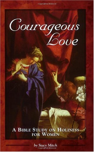 Courageous Love A Bible Study on Holiness for Women  1999 edition cover