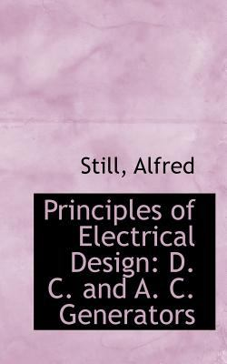 Principles of Electrical Design D. C. and A. C. Generators N/A 9781113167330 Front Cover