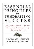 Essential Principles for Fundraising Success An Answer Manual for the Everyday Challenges of Raising Money  2005 9781118427330 Front Cover