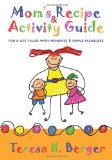 Mom's Recipe and Activity Guide For a Life Filled with Memories and Simple Pleasures N/A 9781449918330 Front Cover