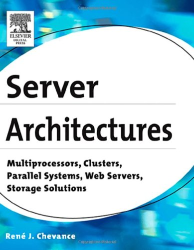 Server Architectures Multiprocessors, Clusters, Parallel Systems, Web Servers, Storage Solutions  2005 9781555583330 Front Cover