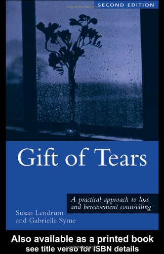 Gift of Tears A Practical Approach to Loss and Bereavement in Counselling and Psychotherapy 2nd 2004 (Revised) edition cover