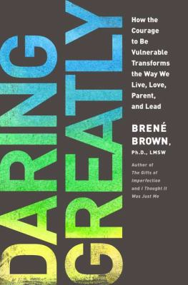 Daring Greatly How the Courage to Be Vulnerable Transforms the Way We Live, Love, Parent, and Lead  2012 9781592407330 Front Cover