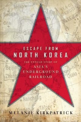 Escape from North Korea The Untold Story of Asia's Underground Railroad  2012 edition cover