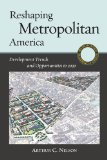 Reshaping Metropolitan America Development Trends and Opportunities to 2030 2nd 2012 9781610910330 Front Cover