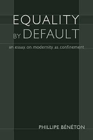 Equality by Default An Essay on Modernity As Confinement N/A 9781932236330 Front Cover