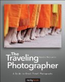 Traveling Photographer A Guide to Great Travel Photography  2013 9781937538330 Front Cover