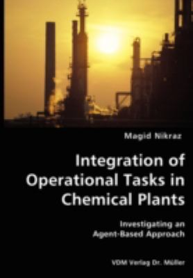 Integration of Operational Tasks in Chemical Plants- Investigating an Agent-Based Approach N/A 9783836428330 Front Cover