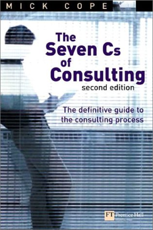Seven Cs of Consulting The Definitive Guide to the Consulting Process 2nd 2003 (Revised) 9780273663331 Front Cover