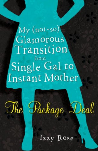 Package Deal My (Not-So) Glamorous Transition from Single Gal to Instant Mom N/A 9780307454331 Front Cover