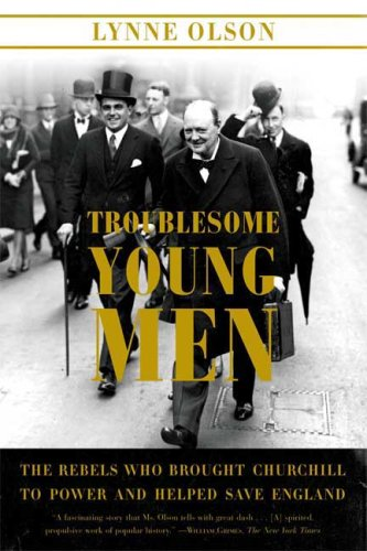 Troublesome Young Men The Rebels Who Brought Churchill to Power and Helped Save England N/A edition cover