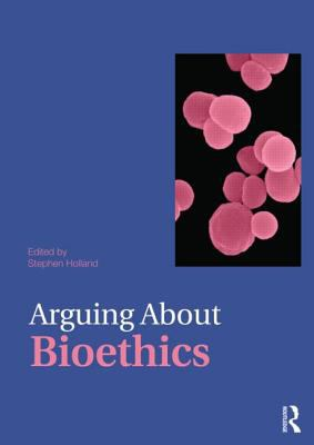 Arguing about Bioethics   2012 edition cover