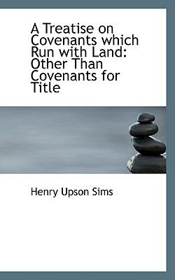 Treatise on Covenants Which Run with Land : Other Than Covenants for Title N/A edition cover