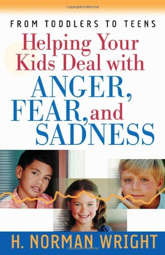 Helping Your Kids Deal with Anger, Fear, and Sadness   2005 9780736913331 Front Cover