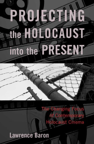 Projecting the Holocaust into the Present The Changing Focus of Contemporary Holocaust Cinema  2005 edition cover