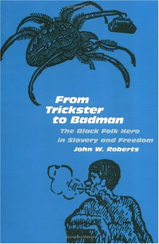 From Trickster to Badman The Black Folk Hero in Slavery and Freedom  1989 (Reprint) edition cover