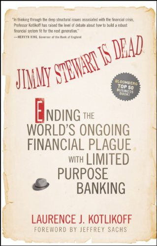 Jimmy Stewart Is Dead Ending the World's Ongoing Financial Plague with Limited Purpose Banking  2010 9781118011331 Front Cover