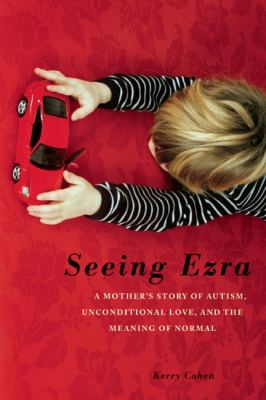 Seeing Ezra A Mother's Story of Autism, Unconditional Love, and the Meaning of Normal N/A edition cover
