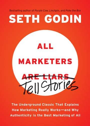 All Marketers Are Liars The Underground Classic That Explains How Marketing Really Works--And Why Authenticity Is the Best Marketing of All N/A edition cover